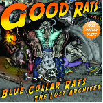 GOOD RATS ; Blue Collar Rats (The Lost Archives)