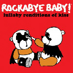 Rockabye Baby! Lullaby Renditions of Kiss (2012)